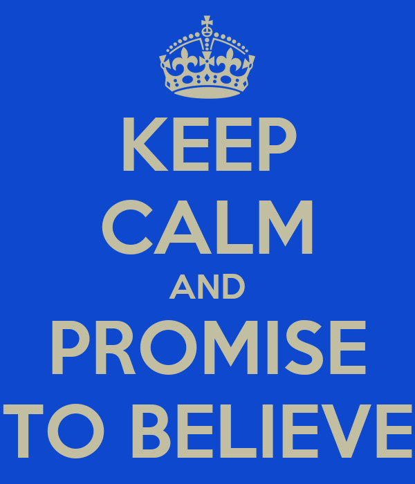 KEEP CALM AND PROMISE TO BELIEVE