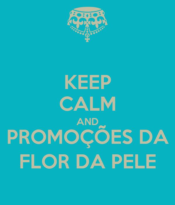 KEEP CALM AND PROMOÇÕES DA FLOR DA PELE