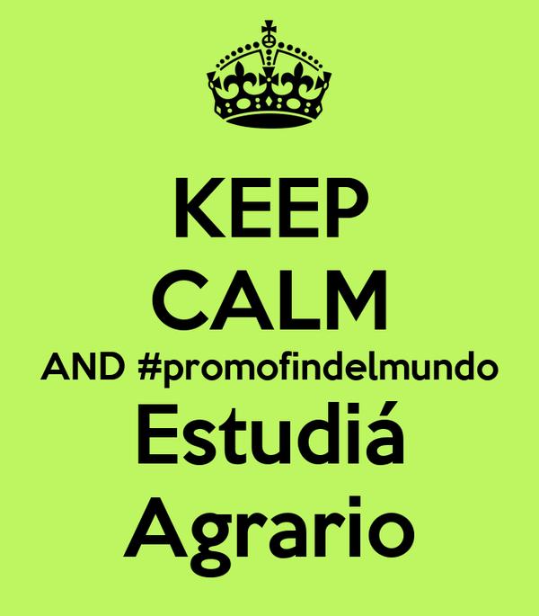 KEEP CALM AND #promofindelmundo Estudiá Agrario