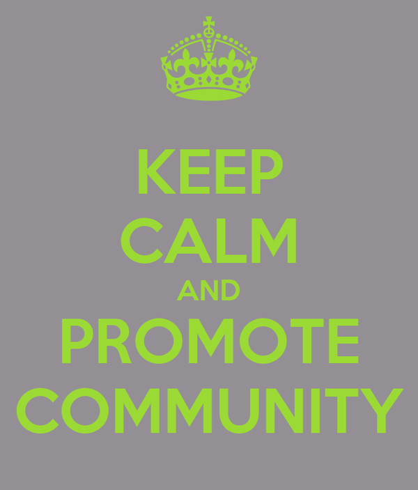 KEEP CALM AND PROMOTE COMMUNITY