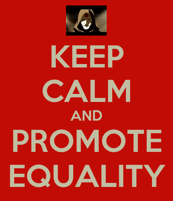 KEEP CALM AND PROMOTE EQUALITY