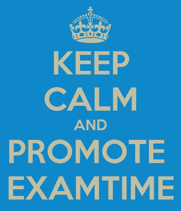 KEEP CALM AND PROMOTE  EXAMTIME