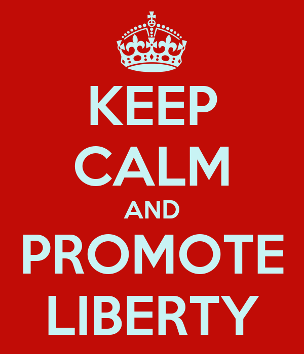 KEEP CALM AND PROMOTE LIBERTY