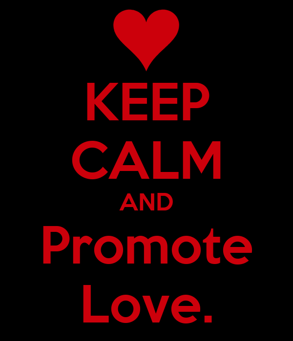 KEEP CALM AND Promote Love.