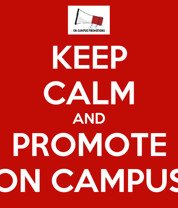 KEEP CALM AND PROMOTE ON CAMPUS