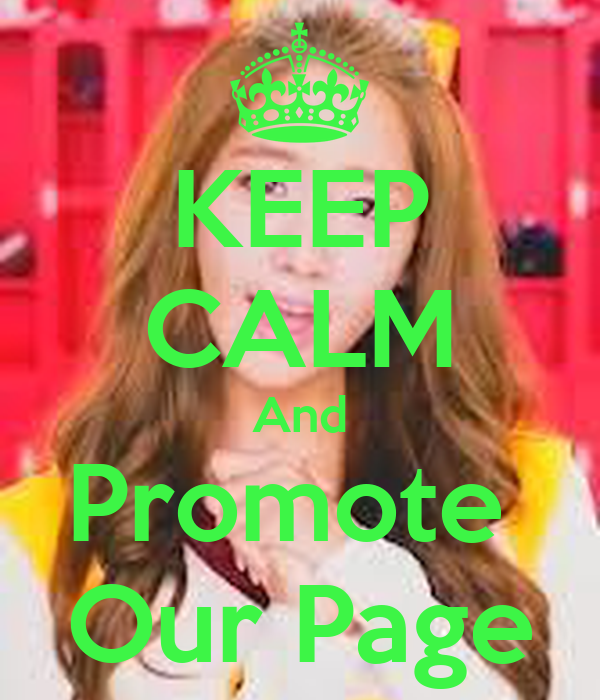 KEEP CALM And Promote  Our Page