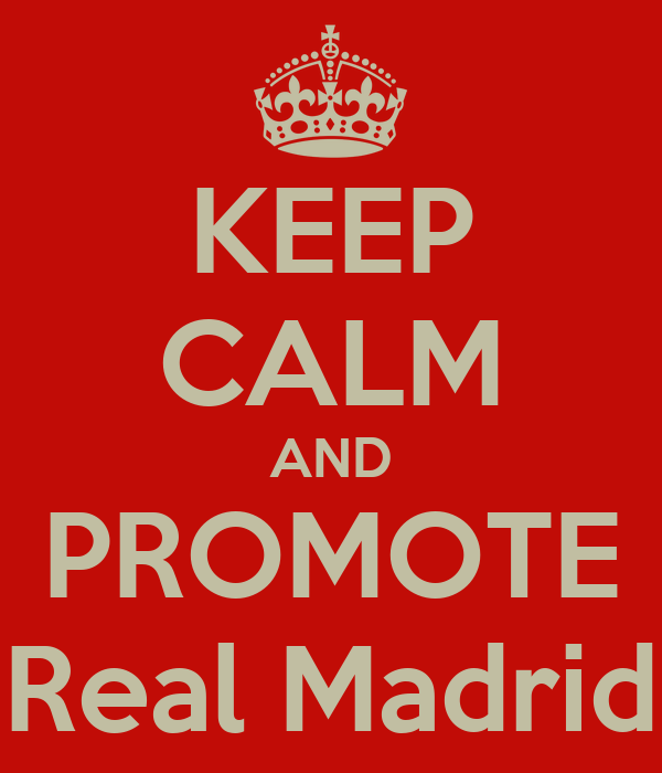 KEEP CALM AND PROMOTE Real Madrid