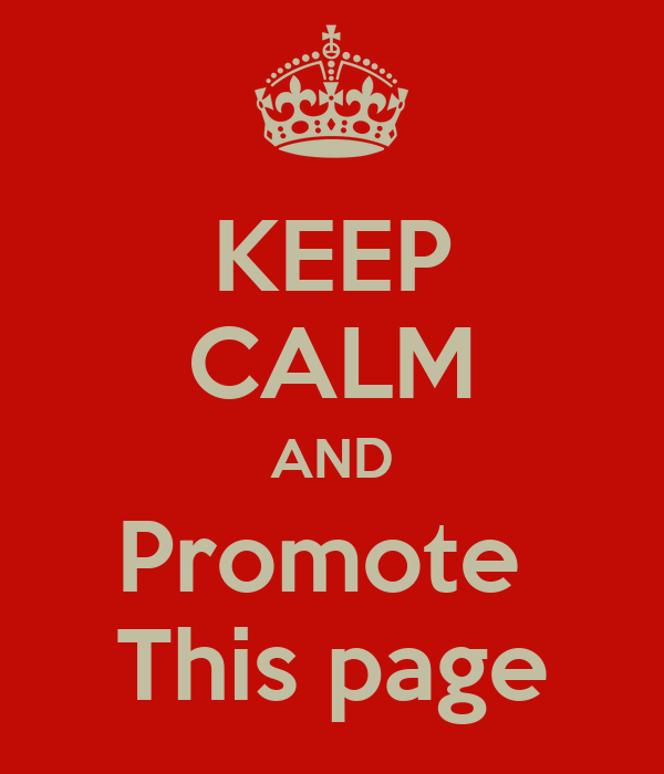 KEEP CALM AND Promote  This page