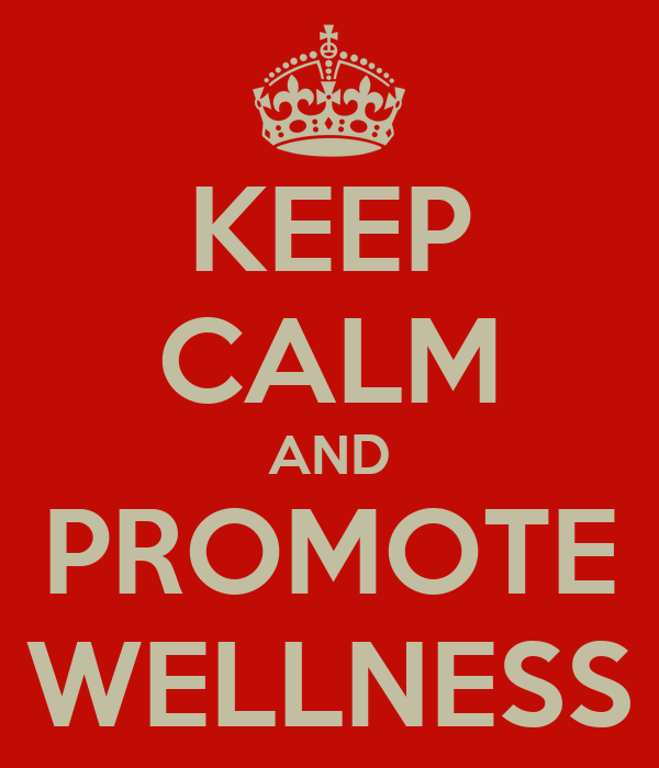 KEEP CALM AND PROMOTE WELLNESS