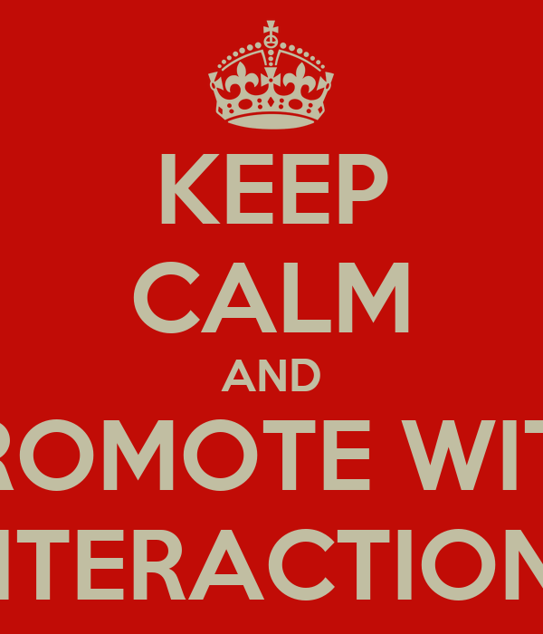 KEEP CALM AND PROMOTE WITH INTERACTIONS