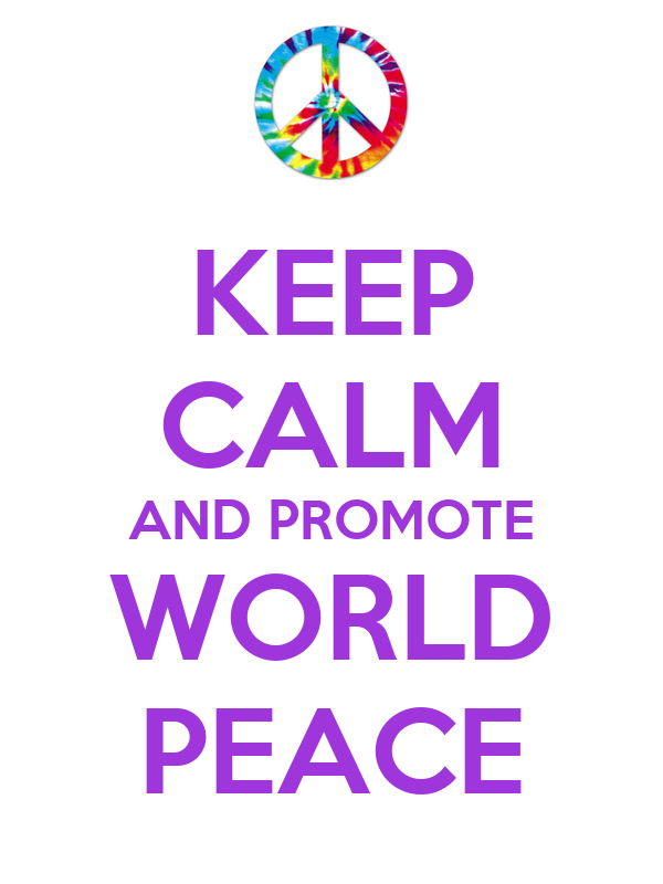 KEEP CALM AND PROMOTE WORLD PEACE