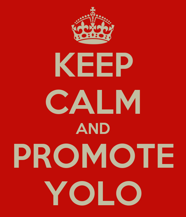 KEEP CALM AND PROMOTE YOLO