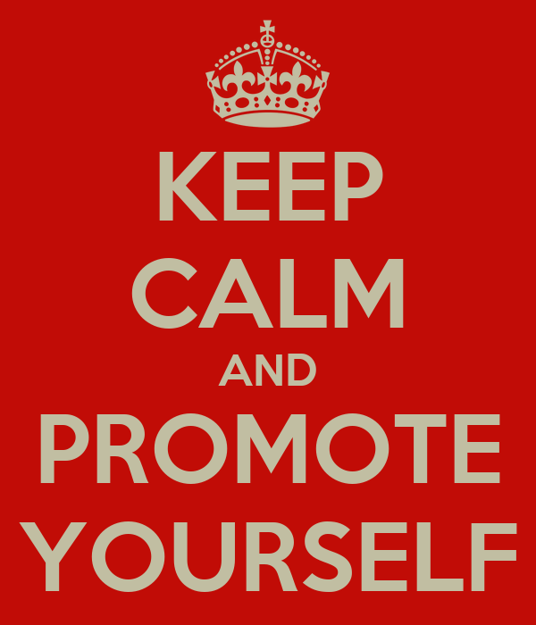 KEEP CALM AND PROMOTE YOURSELF