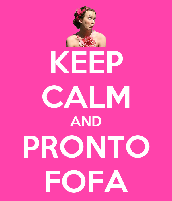 KEEP CALM AND PRONTO FOFA