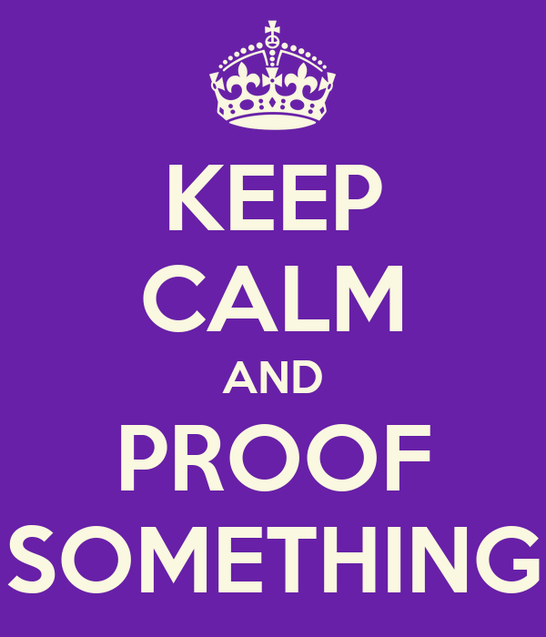 KEEP CALM AND PROOF SOMETHING