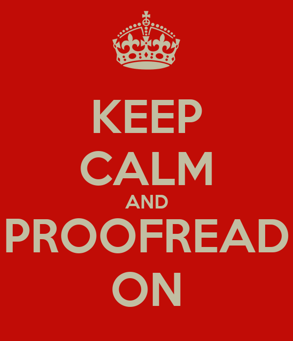 KEEP CALM AND PROOFREAD ON