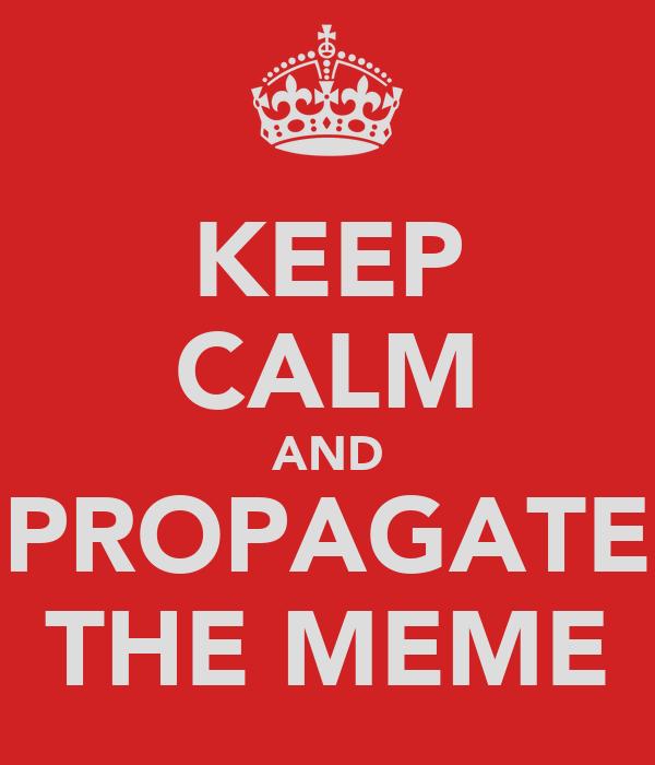 KEEP CALM AND PROPAGATE THE MEME