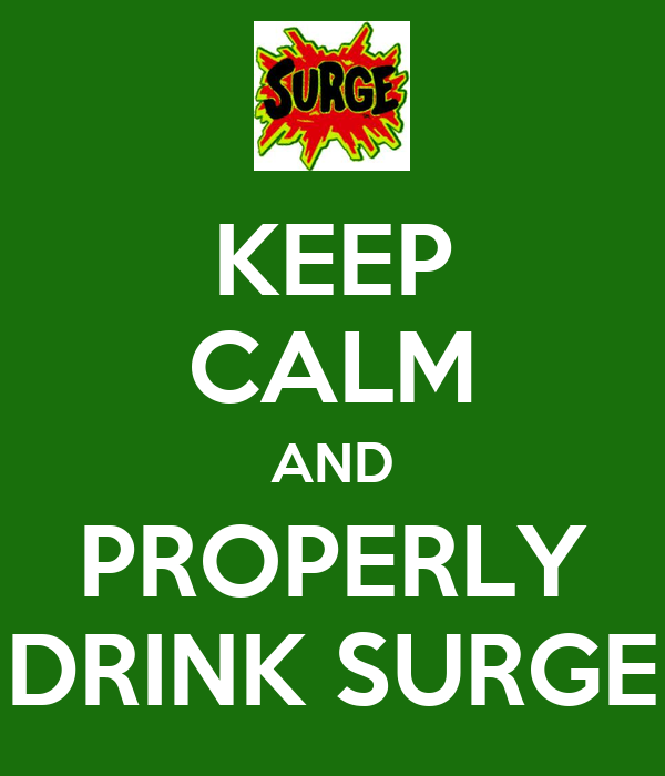 KEEP CALM AND PROPERLY DRINK SURGE