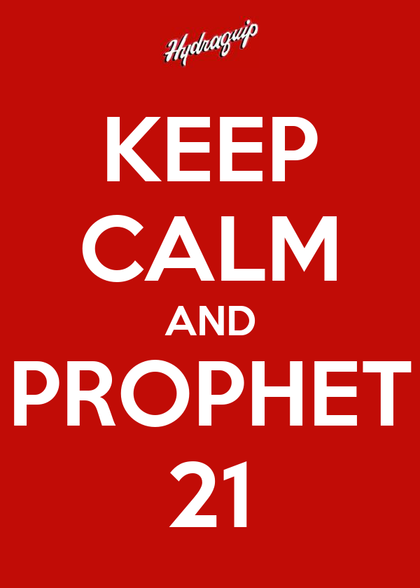 KEEP CALM AND PROPHET 21
