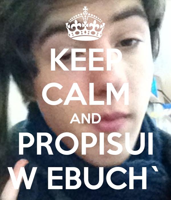 KEEP CALM AND PROPISUI W EBUCH`
