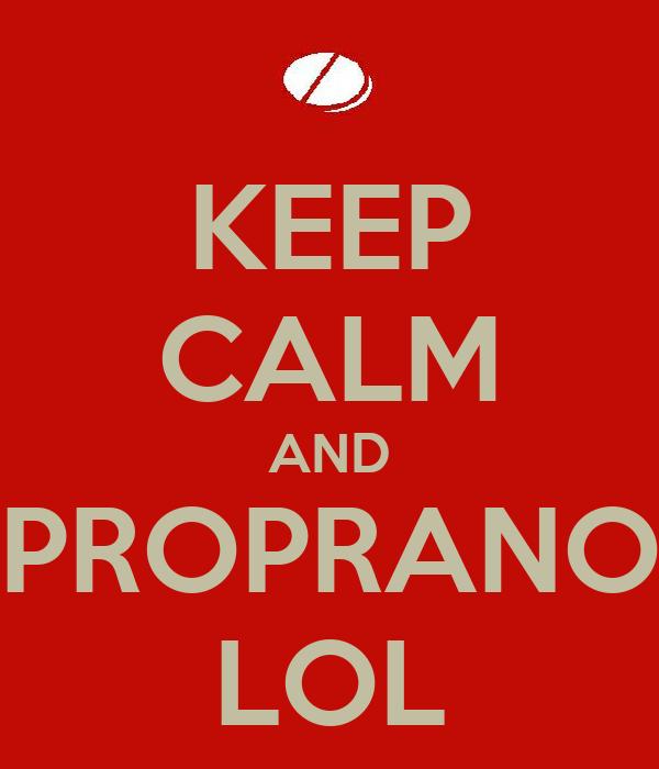 KEEP CALM AND PROPRANO LOL