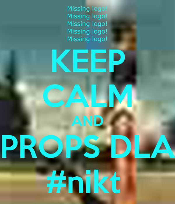 KEEP CALM AND PROPS DLA #nikt