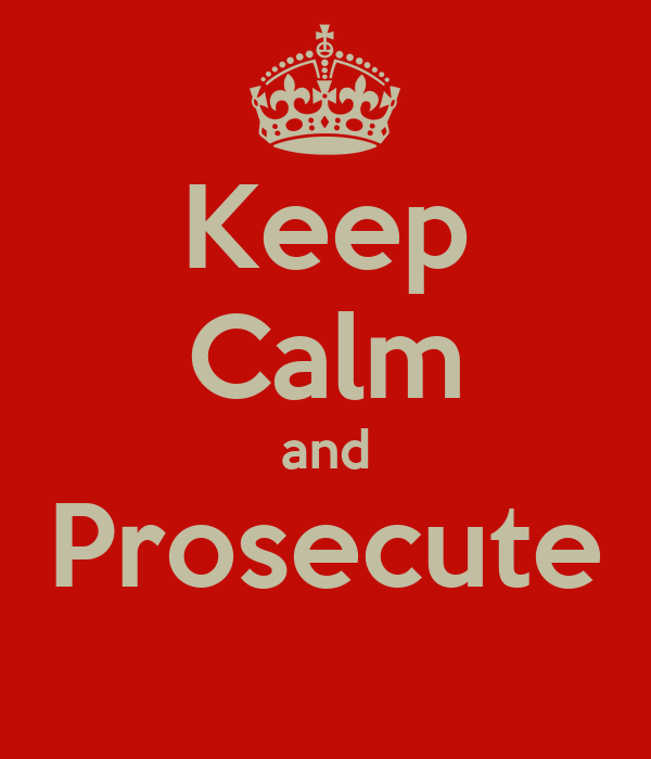 Keep Calm and Prosecute
