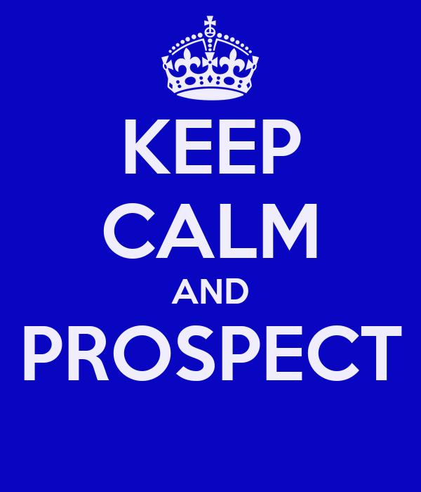 KEEP CALM AND PROSPECT