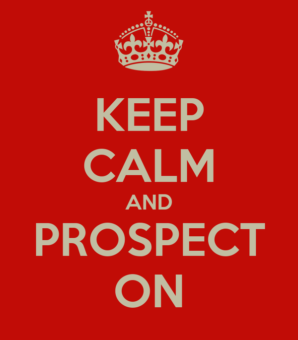 KEEP CALM AND PROSPECT ON