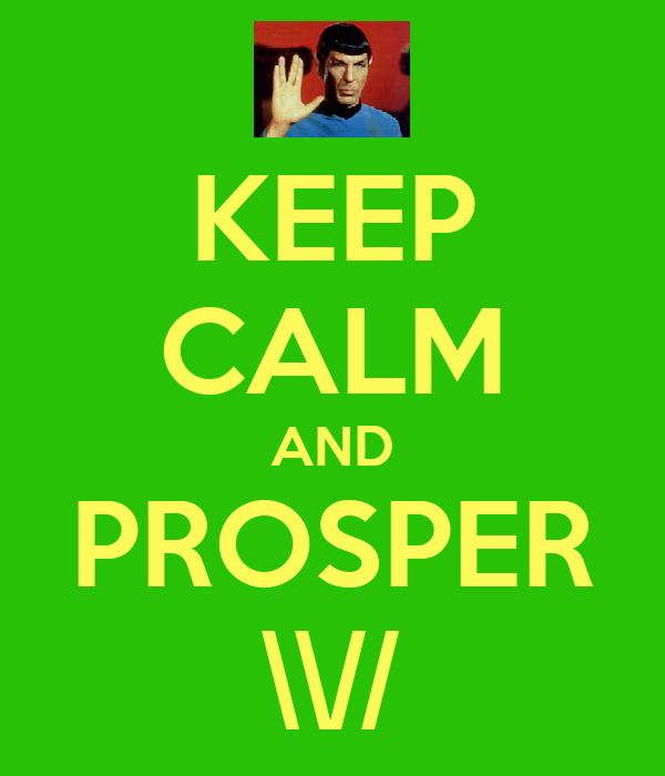 KEEP CALM AND PROSPER \\//