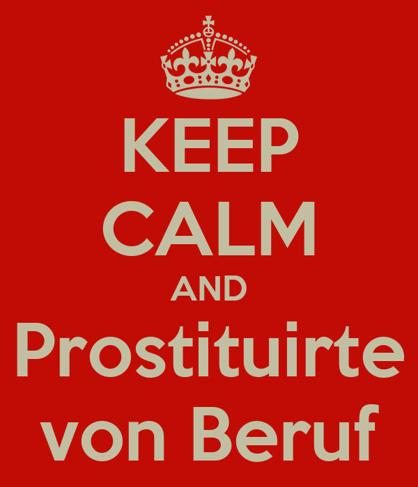 KEEP CALM AND Prostituirte von Beruf