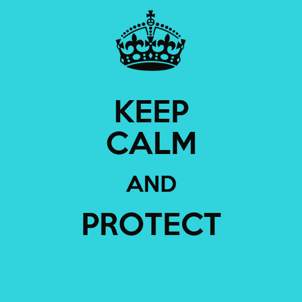 KEEP CALM AND PROTECT