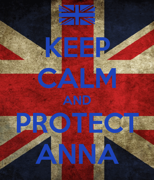 KEEP CALM AND PROTECT ANNA