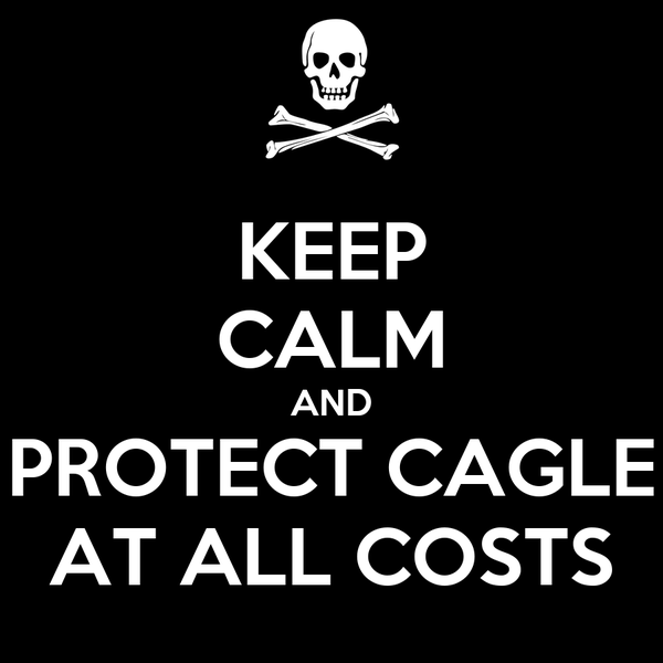 KEEP CALM AND PROTECT CAGLE AT ALL COSTS