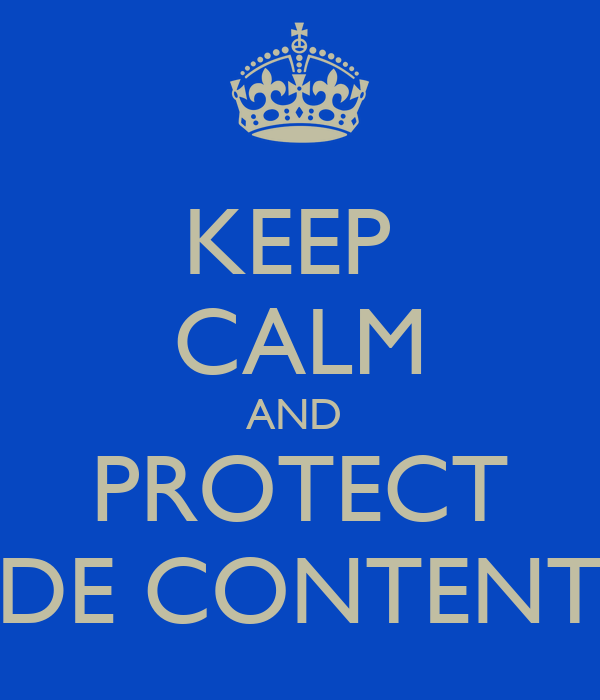 KEEP  CALM AND  PROTECT DE CONTENT