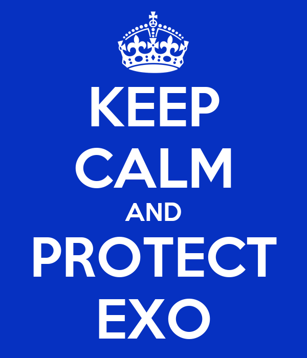 KEEP CALM AND PROTECT EXO