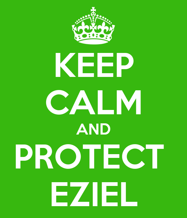 KEEP CALM AND PROTECT  EZIEL