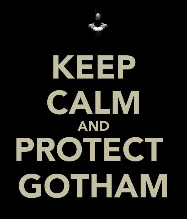 KEEP CALM AND PROTECT  GOTHAM