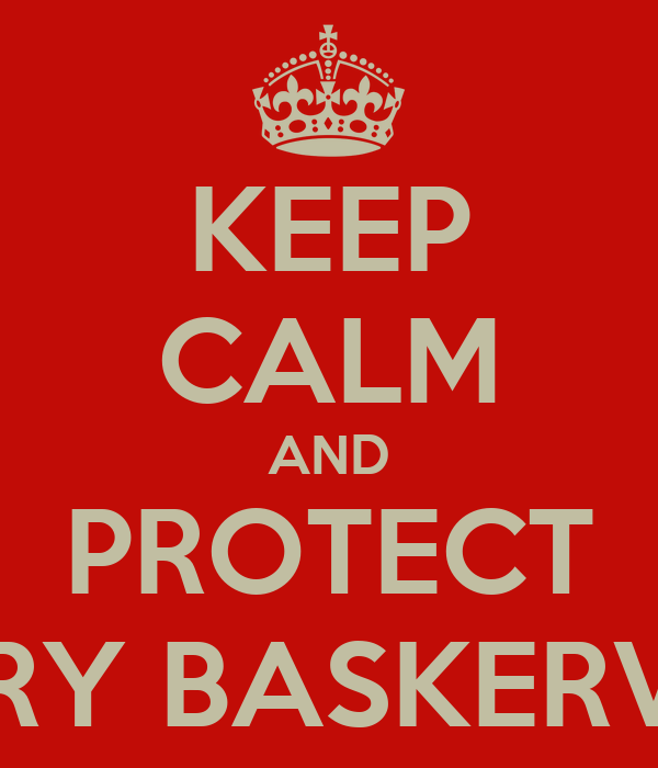 KEEP CALM AND PROTECT HENRY BASKERVILLE