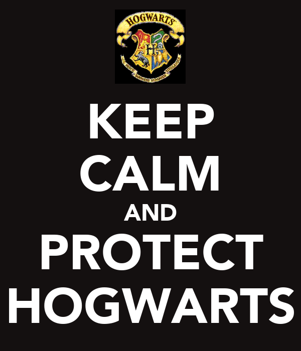 KEEP CALM AND PROTECT HOGWARTS