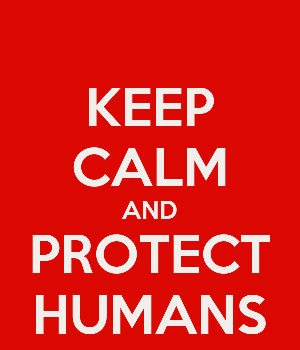 KEEP CALM AND PROTECT HUMANS