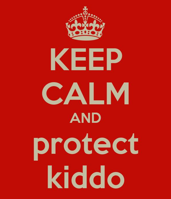 KEEP CALM AND protect kiddo