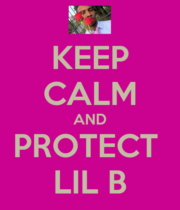 KEEP CALM AND PROTECT  LIL B