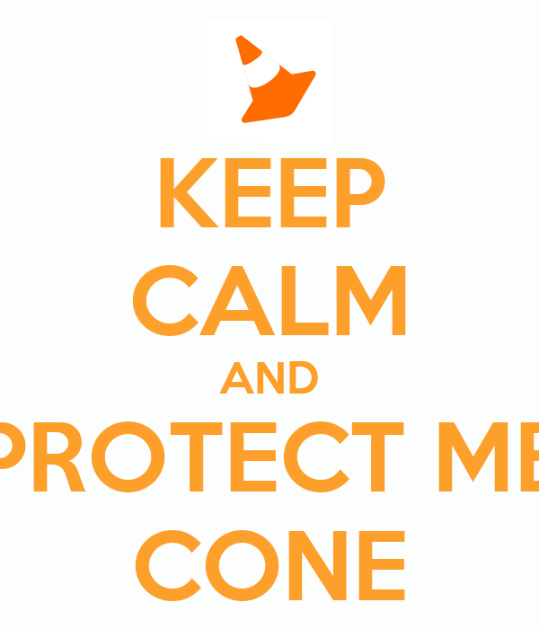 KEEP CALM AND PROTECT ME CONE