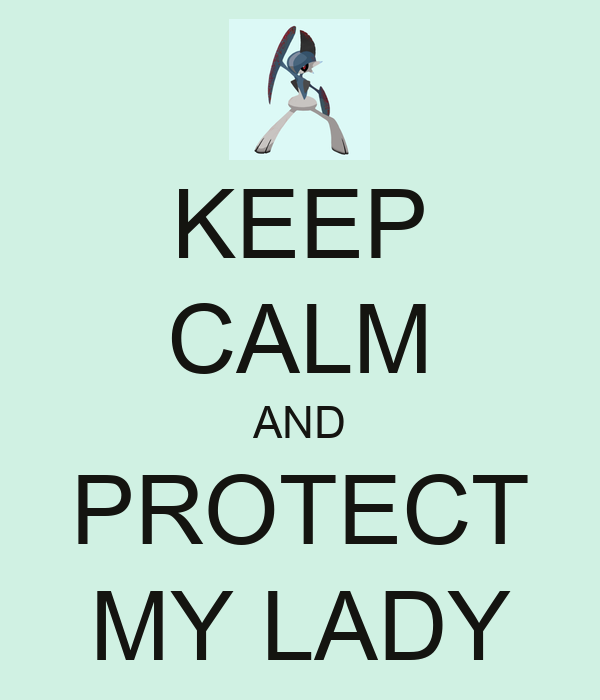 KEEP CALM AND PROTECT MY LADY