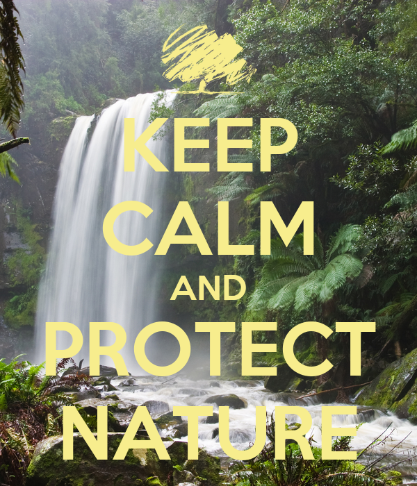 KEEP CALM AND PROTECT NATURE