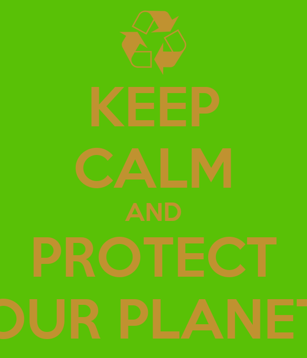 KEEP CALM AND PROTECT OUR PLANET