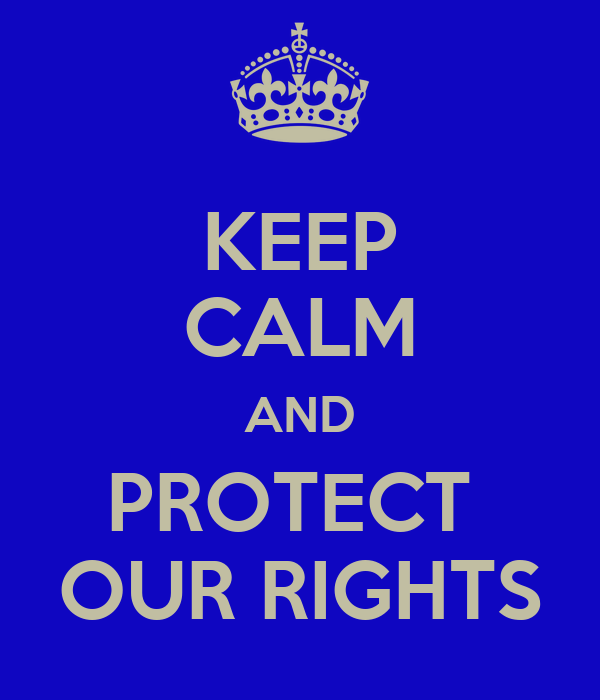 KEEP CALM AND PROTECT  OUR RIGHTS