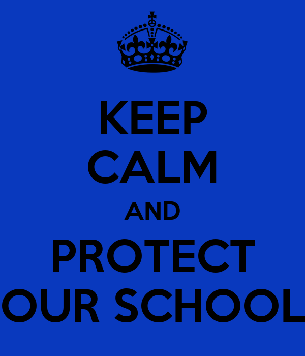 KEEP CALM AND PROTECT OUR SCHOOL