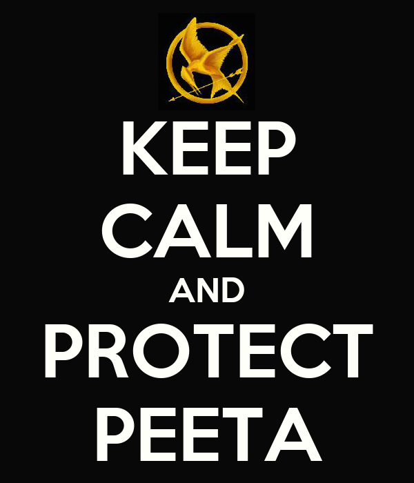 KEEP CALM AND PROTECT PEETA